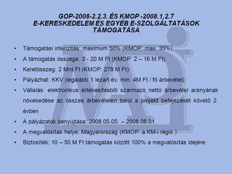 GOP-2008-2.2.3. ÉS KMOP -2008.1.2.7 E-KERESKEDELEM ÉS EGYÉB E-SZOLGÁLTATÁSOK TÁMOGATÁSA •Támogatási intenzitás: maximum 50% (KMOP: max. 35%) •A támoga