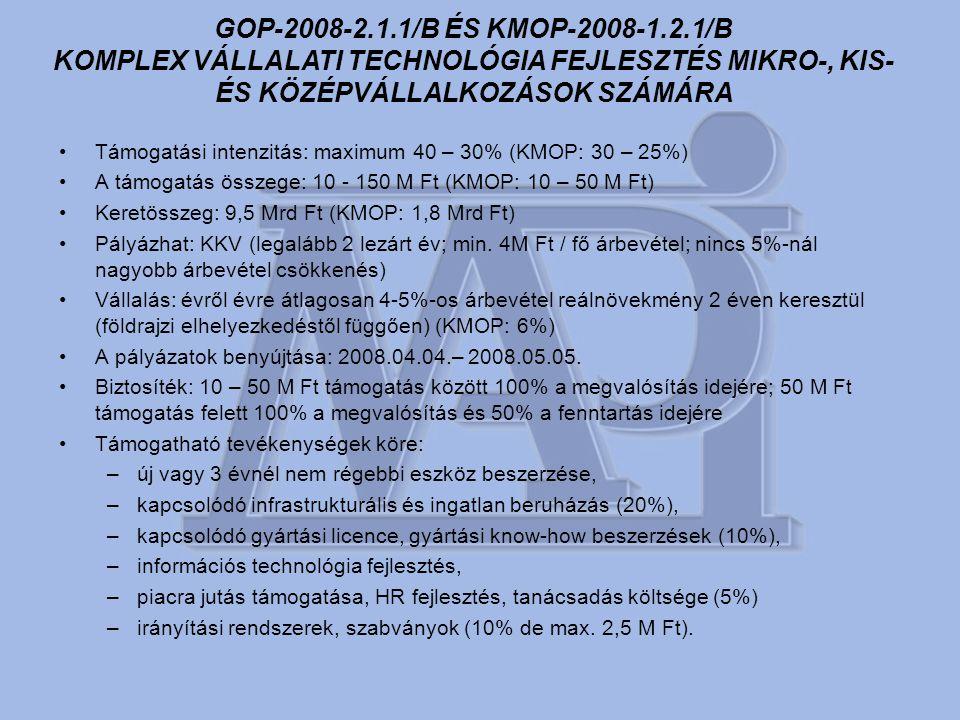 •Támogatási intenzitás: maximum 40 – 30% (KMOP: 30 – 25%) •A támogatás összege: 10 - 150 M Ft (KMOP: 10 – 50 M Ft) •Keretösszeg: 9,5 Mrd Ft (KMOP: 1,8 Mrd Ft) •Pályázhat: KKV (legalább 2 lezárt év; min.
