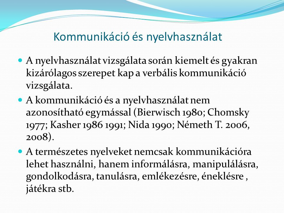 Kommunikáció és nyelvhasználat  A nyelvhasználat vizsgálata során kiemelt és gyakran kizárólagos szerepet kap a verbális kommunikáció vizsgálata.  A