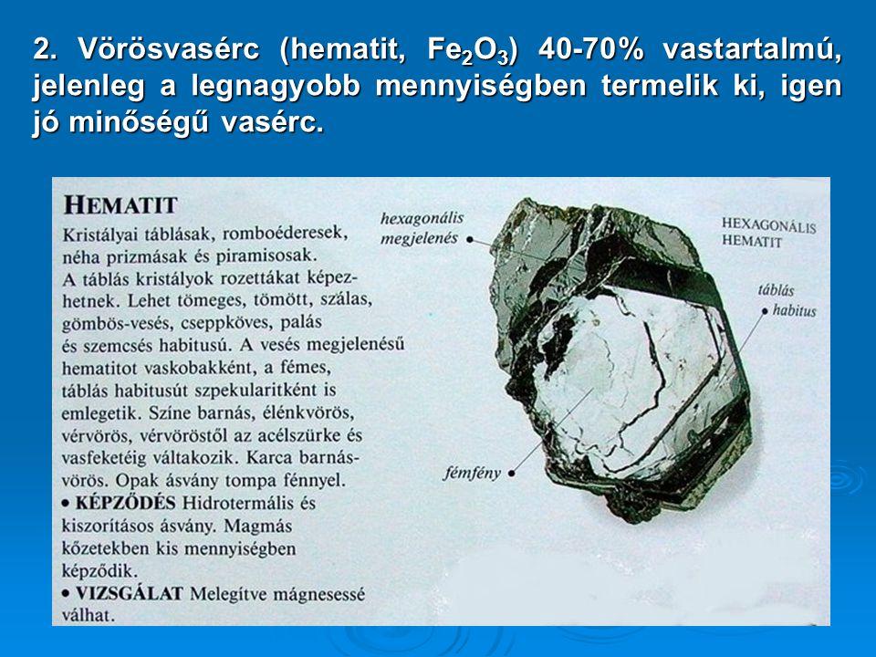 2. Vörösvasérc (hematit, Fe 2 O 3 ) 40-70% vastartalmú, jelenleg a legnagyobb mennyiségben termelik ki, igen jó minőségű vasérc.