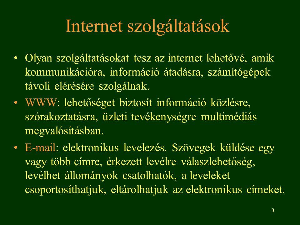 3 Internet szolgáltatások •Olyan szolgáltatásokat tesz az internet lehetővé, amik kommunikációra, információ átadásra, számítógépek távoli elérésére szolgálnak.