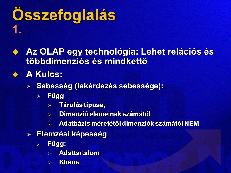 Összefoglalás 1.  Az OLAP egy technológia: Lehet relációs és többdimenziós és mindkettő  A Kulcs:  Sebesség (lekérdezés sebessége):  Függ  Tárolá