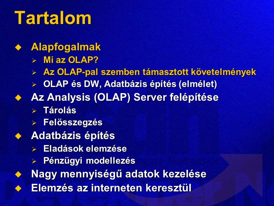 Tartalom  Alapfogalmak  Mi az OLAP?  Az OLAP-pal szemben támasztott követelmények  OLAP és DW, Adatbázis építés (elmélet)  Az Analysis (OLAP) Ser