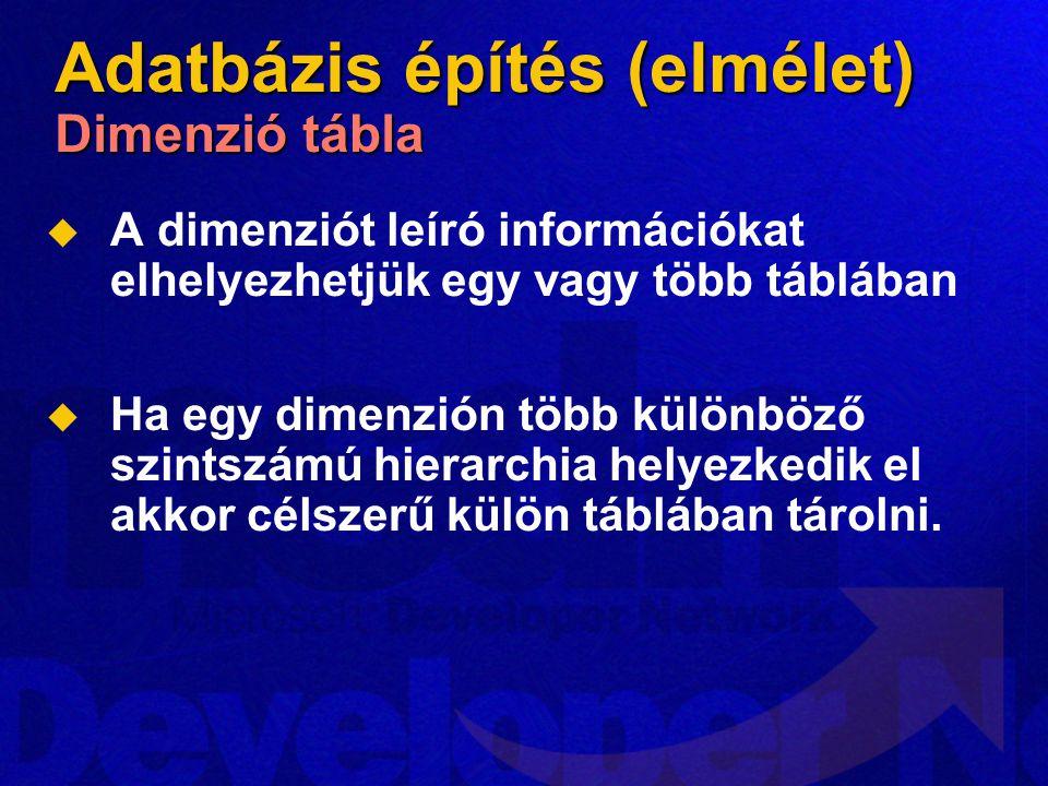 Adatbázis építés (elmélet) Dimenzió tábla   A dimenziót leíró információkat elhelyezhetjük egy vagy több táblában   Ha egy dimenzión több különböz