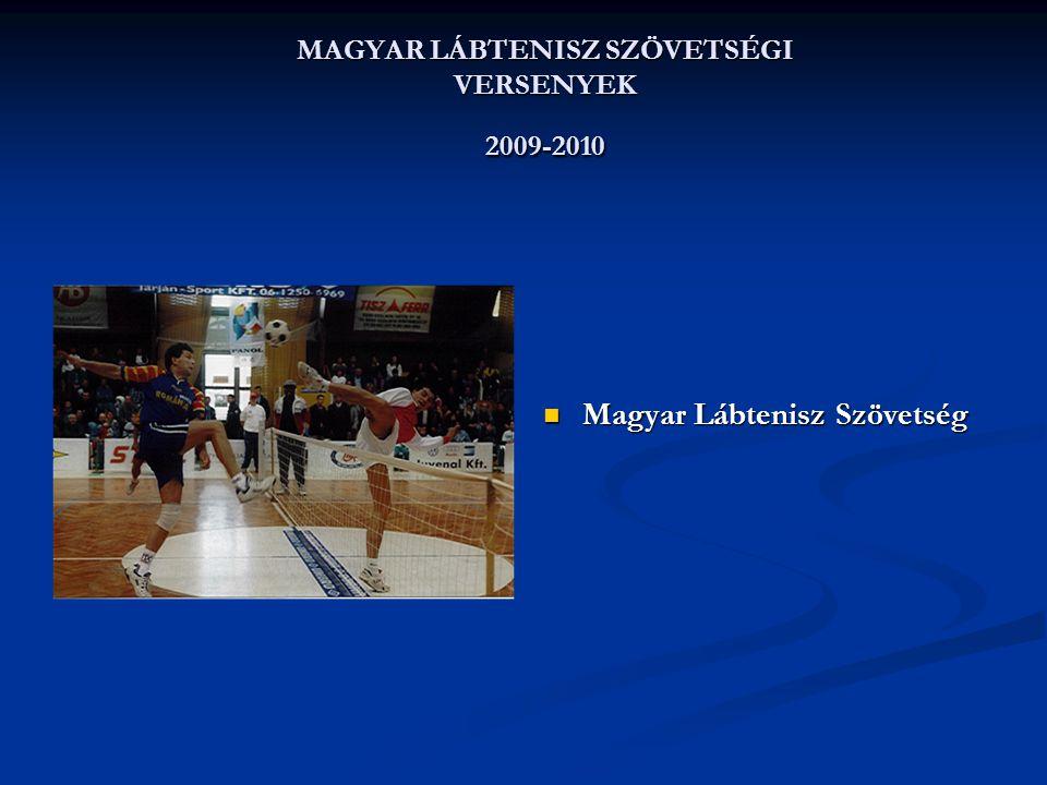 MAGYAR LÁBTENISZ SZÖVETSÉGI VERSENYEK 2009-2010  Magyar Lábtenisz Szövetség