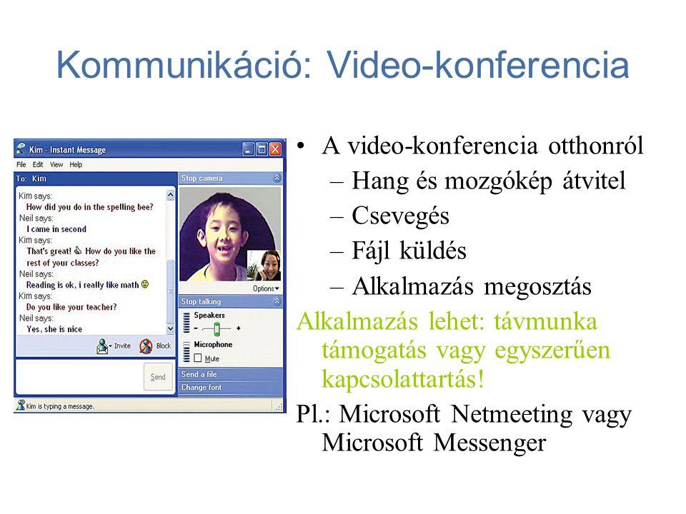 Video-konferencia / Azonnali üzenet (instant messeging) •A video-konferencia otthonról ( Netmeeting, Msn, Skyp ) –Hang és mozgókép átvitel –Csevegés –Fájl küldés –Alkalmazás megosztás •Azonnali üzenet ( ICQ(régi változat), Messenger) –Egyidejű bejelentkezés