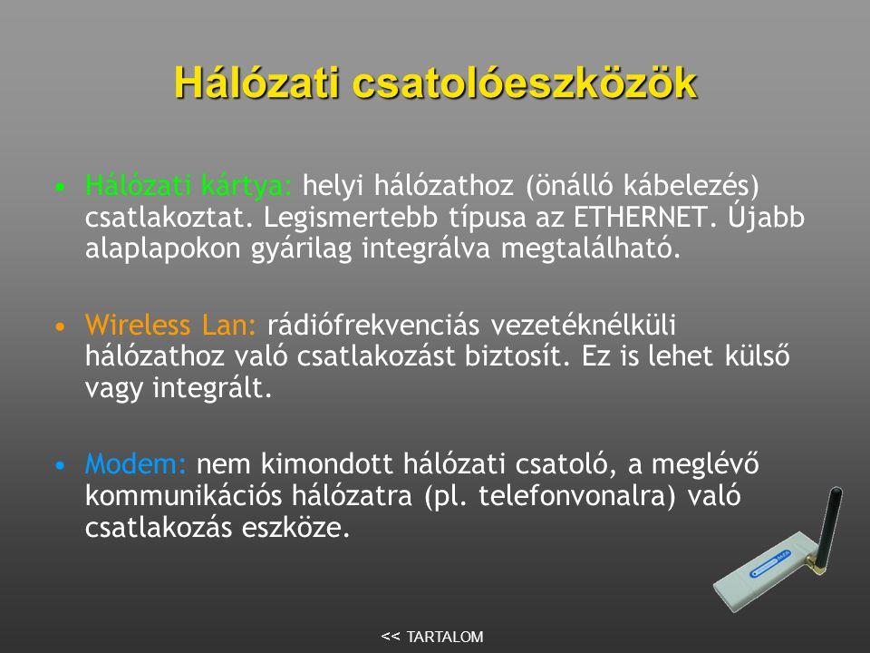 Hálózati csatolóeszközök •Hálózati kártya: helyi hálózathoz (önálló kábelezés) csatlakoztat.