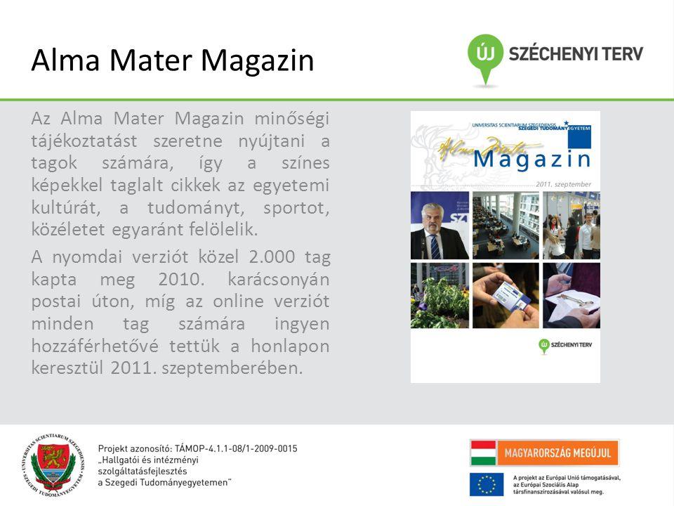 Alma Mater Magazin Az Alma Mater Magazin minőségi tájékoztatást szeretne nyújtani a tagok számára, így a színes képekkel taglalt cikkek az egyetemi kultúrát, a tudományt, sportot, közéletet egyaránt felölelik.