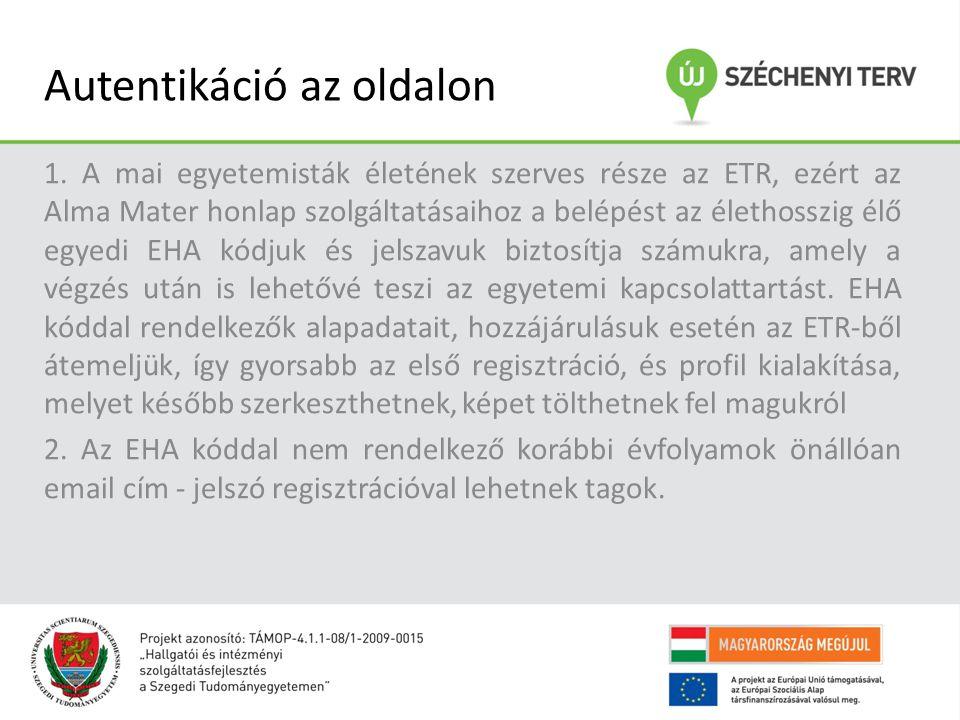 Autentikáció az oldalon 1. A mai egyetemisták életének szerves része az ETR, ezért az Alma Mater honlap szolgáltatásaihoz a belépést az élethosszig él
