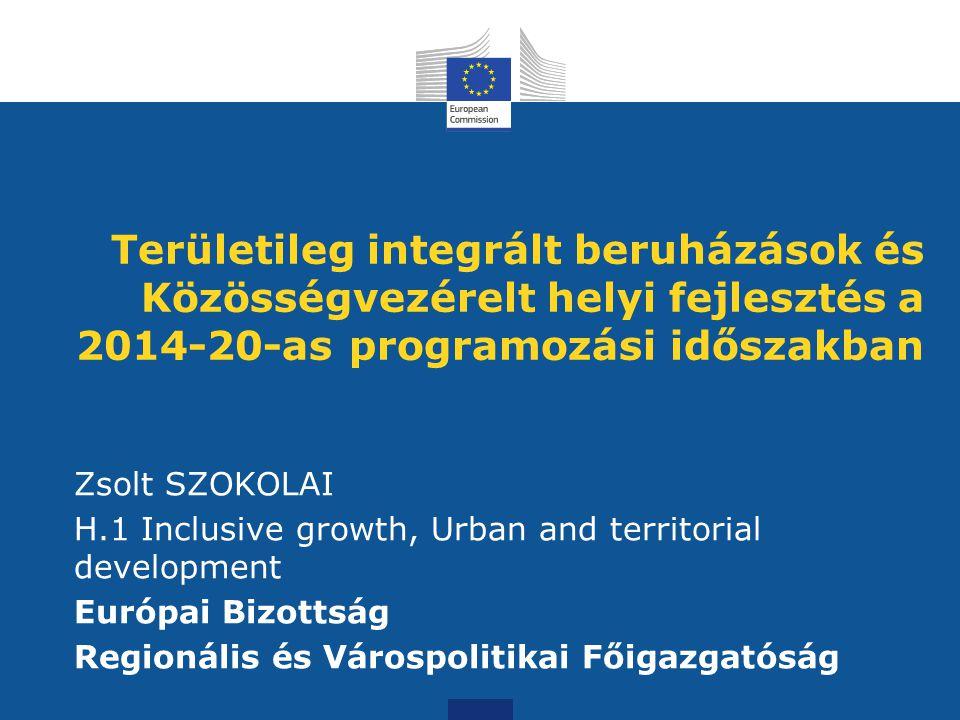 Területileg integrált beruházások és Közösségvezérelt helyi fejlesztés a 2014-20-as programozási időszakban Zsolt SZOKOLAI H.1 Inclusive growth, Urban