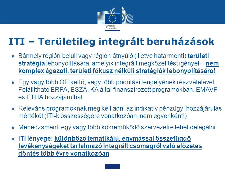 ITI – Területileg integrált beruházások  Bármely régión belüli vagy régión átnyúló (illetve határmenti) területi stratégia lebonyolítására, amelyik i
