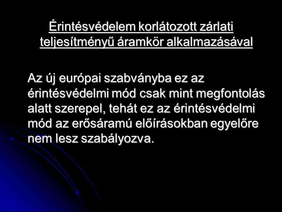 Érintésvédelem korlátozott zárlati teljesítményű áramkör alkalmazásával Az új európai szabványba ez az érintésvédelmi mód csak mint megfontolás alatt