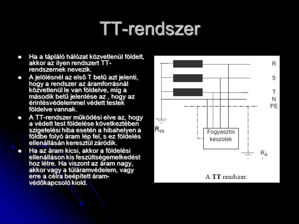 TT-rendszer  Ha a tápláló hálózat közvetlenül földelt, akkor az ilyen rendszert TT- rendszernek nevezik.  A jelölésnél az első T betű azt jelenti, h