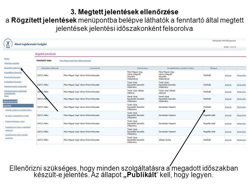 3. Megtett jelentések ellenőrzése 3. Megtett jelentések ellenőrzése a Rögzített jelentések menüpontba belépve láthatók a fenntartó által megtett jelen