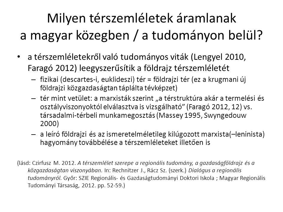 Milyen térszemléletek áramlanak a magyar közegben / a tudományon belül? • a térszemléletekről való tudományos viták (Lengyel 2010, Faragó 2012) leegys