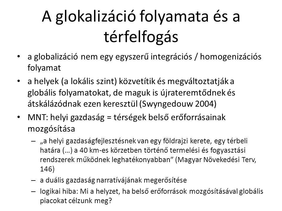 A glokalizáció folyamata és a térfelfogás • a globalizáció nem egy egyszerű integrációs / homogenizációs folyamat • a helyek (a lokális szint) közvetí