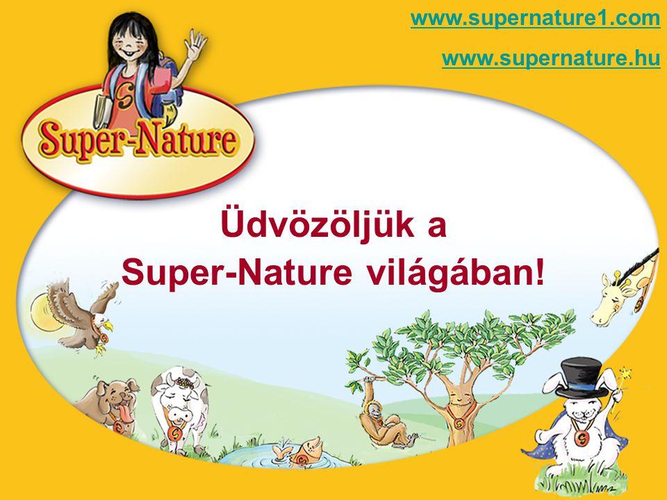 Üdvözöljük a Super-Nature világában! www.supernature1.com www.supernature.hu
