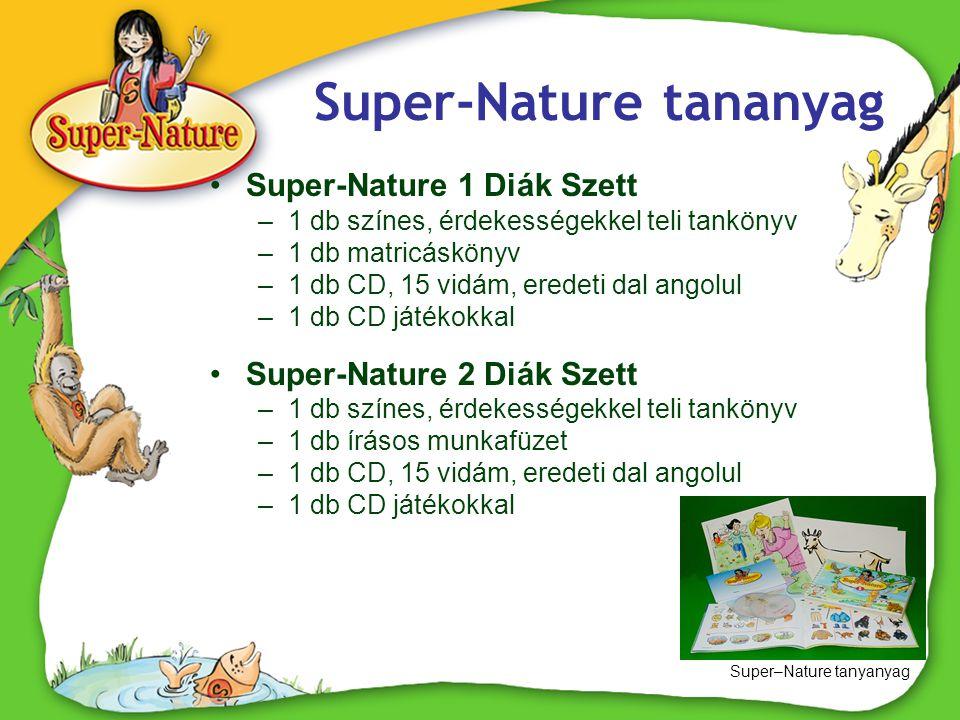 Super-Nature tananyag •Super-Nature 1 Diák Szett –1 db színes, érdekességekkel teli tankönyv –1 db matricáskönyv –1 db CD, 15 vidám, eredeti dal angol