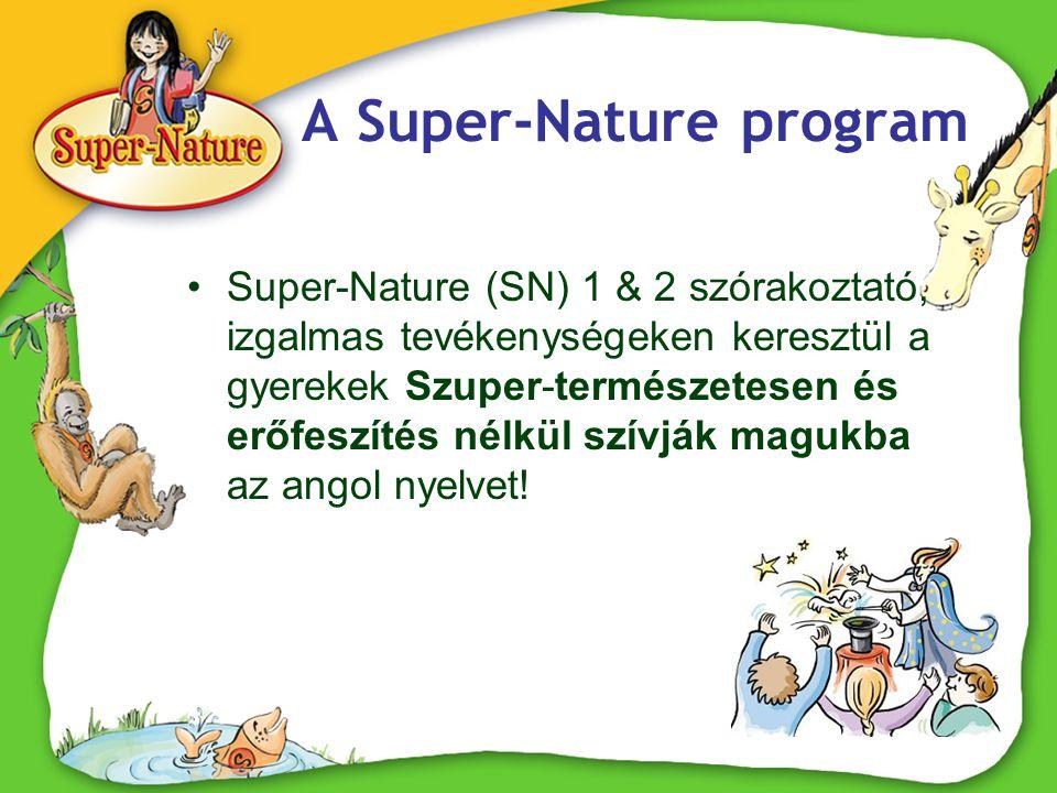 A Super-Nature program •Super-Nature (SN) 1 & 2 szórakoztató, izgalmas tevékenységeken keresztül a gyerekek Szuper-természetesen és erőfeszítés nélkül