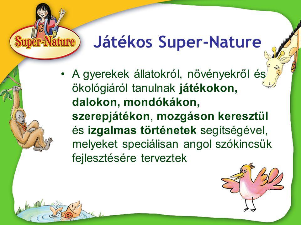 Játékos Super-Nature •A gyerekek állatokról, növényekről és ökológiáról tanulnak játékokon, dalokon, mondókákon, szerepjátékon, mozgáson keresztül és