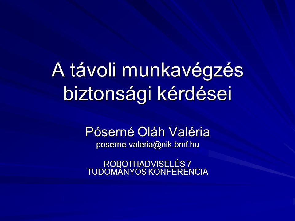 A távoli munkavégzés biztonsági kérdései Póserné Oláh Valéria poserne.valeria@nik.bmf.hu ROBOTHADVISELÉS 7 TUDOMÁNYOS KONFERENCIA