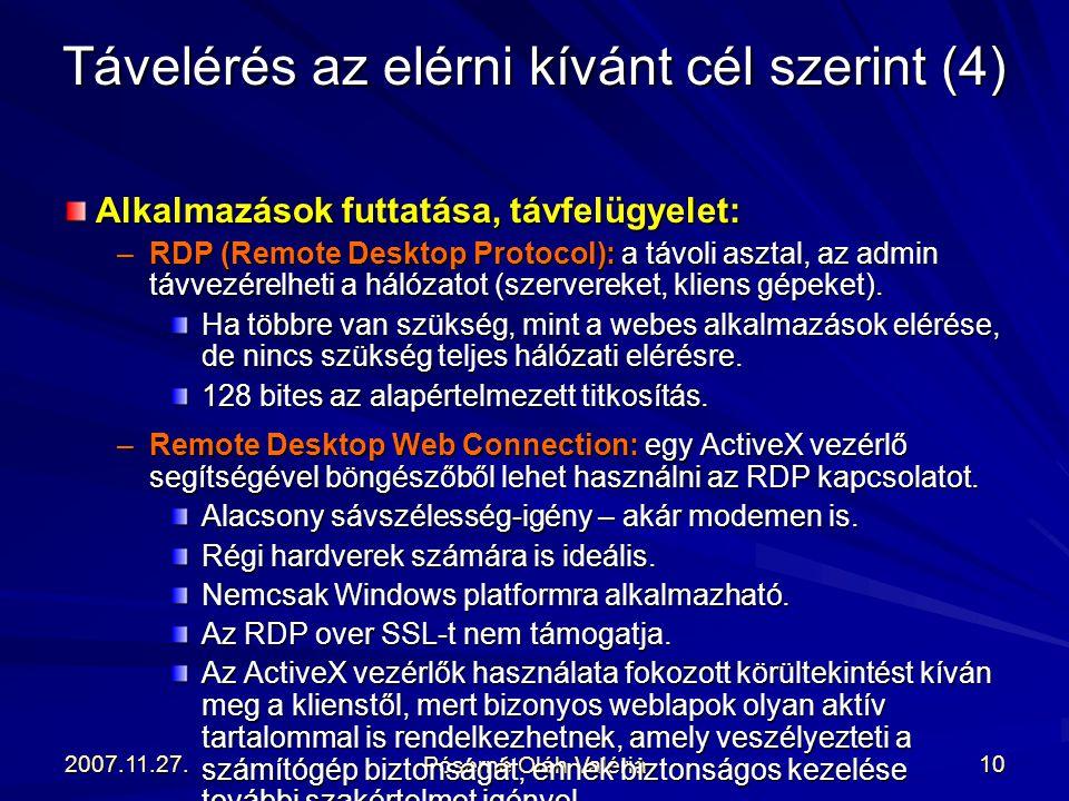 2007.11.27. Póserné Oláh Valéria 10 Alkalmazások futtatása, távfelügyelet: –RDP (Remote Desktop Protocol): a távoli asztal, az admin távvezérelheti a