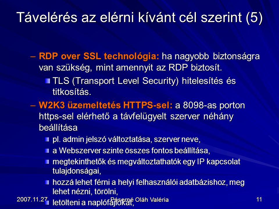 2007.11.27. Póserné Oláh Valéria 11 –RDP over SSL technológia: ha nagyobb biztonságra van szükség, mint amennyit az RDP biztosít. TLS (Transport Level