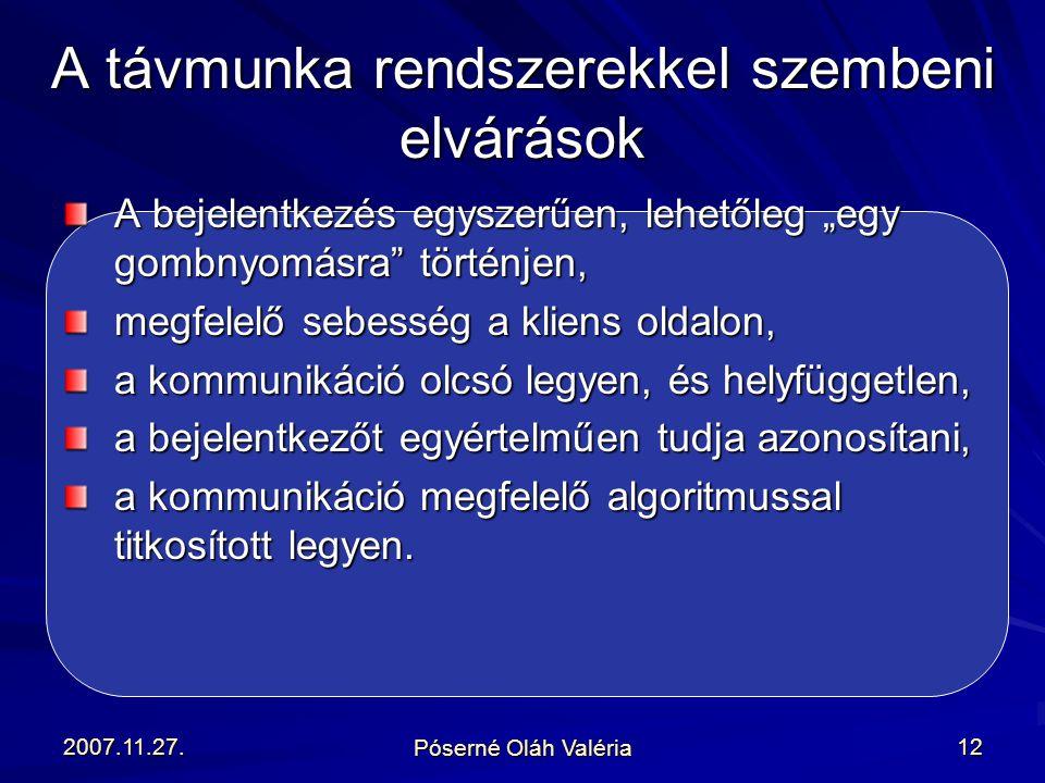 """2007.11.27. Póserné Oláh Valéria 12 A bejelentkezés egyszerűen, lehetőleg """"egy gombnyomásra"""" történjen, megfelelő sebesség a kliens oldalon, a kommuni"""