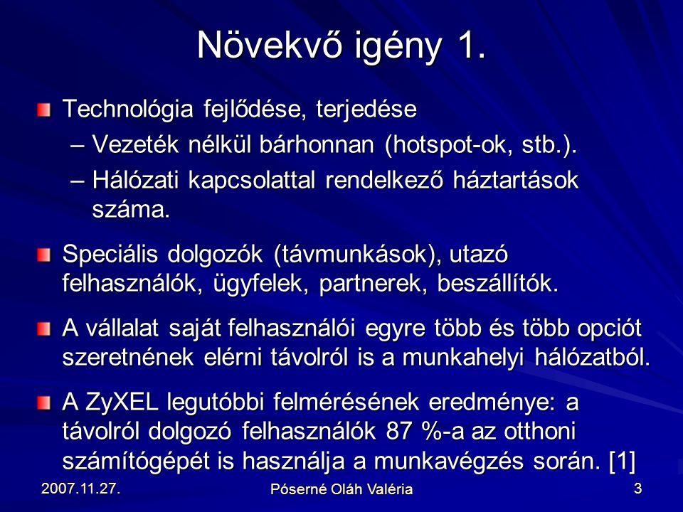 2007.11.27. Póserné Oláh Valéria 3 Technológia fejlődése, terjedése –Vezeték nélkül bárhonnan (hotspot-ok, stb.). –Hálózati kapcsolattal rendelkező há