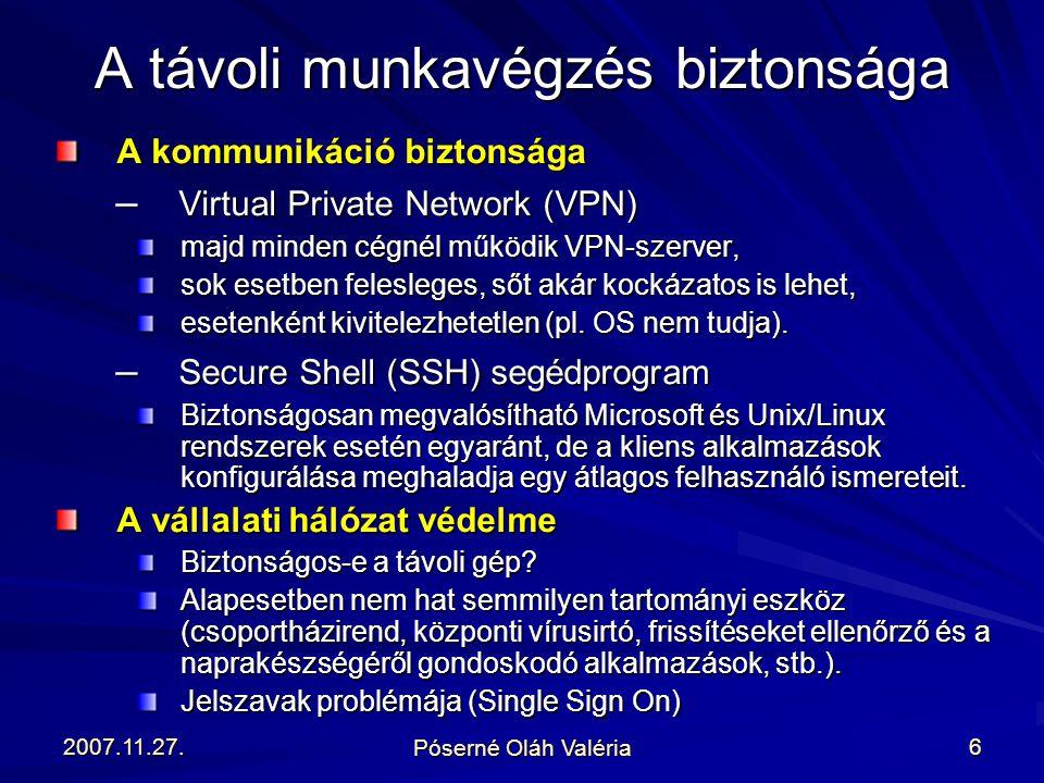 2007.11.27. Póserné Oláh Valéria 6 A kommunikáció biztonsága – Virtual Private Network (VPN) majd minden cégnél működik VPN-szerver, sok esetben feles