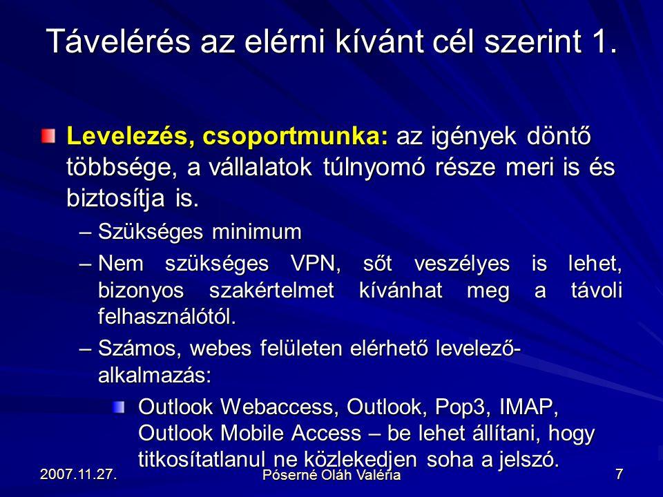 2007.11.27. Póserné Oláh Valéria 7 Levelezés, csoportmunka: az igények döntő többsége, a vállalatok túlnyomó része meri is és biztosítja is. –Szüksége