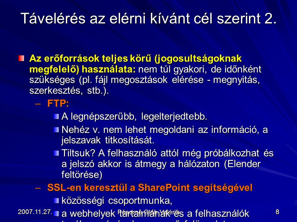 2007.11.27. Póserné Oláh Valéria 8 Az erőforrások teljes körű (jogosultságoknak megfelelő) használata: nem túl gyakori, de időnként szükséges (pl. fáj
