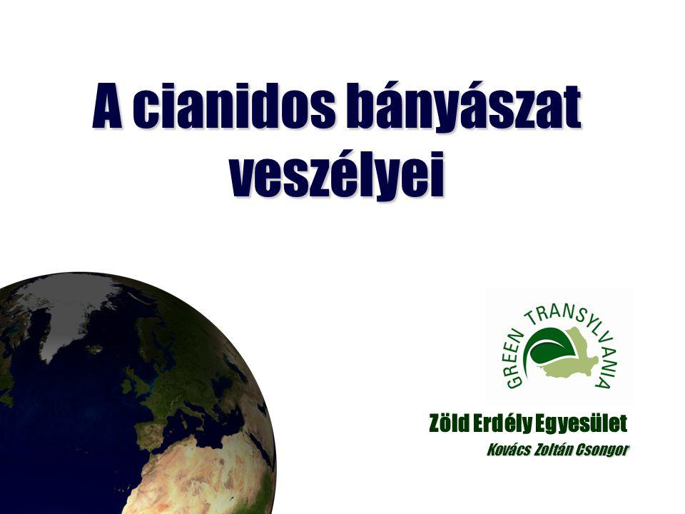 A cianidos bányászat veszélyei Zöld Erdély Egyesület Kovács Zoltán Csongor