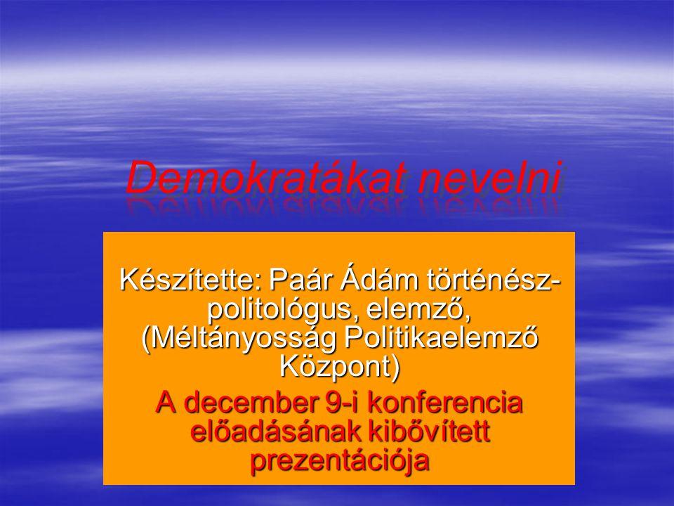 Készítette: Paár Ádám történész- politológus, elemző, (Méltányosság Politikaelemző Központ) A december 9-i konferencia előadásának kibővített prezentá