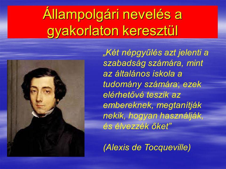 """Állampolgári nevelés a gyakorlaton keresztül """"Két népgyűlés azt jelenti a szabadság számára, mint az általános iskola a tudomány számára; ezek elérhetővé teszik az embereknek, megtanítják nekik, hogyan használják, és élvezzék őket (Alexis de Tocqueville)"""