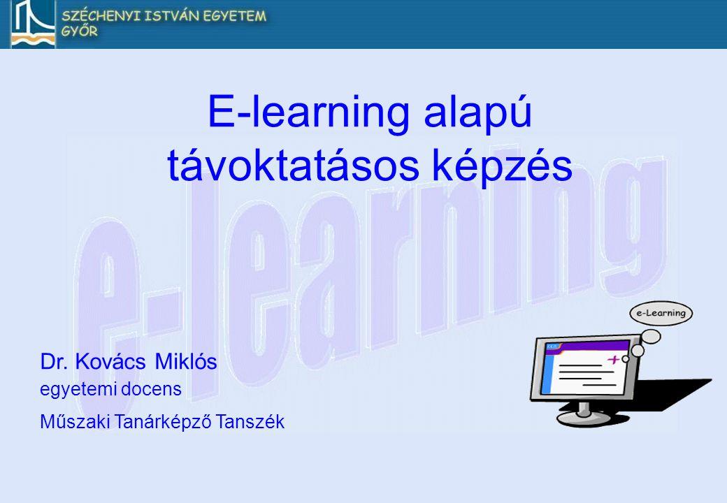 Dr. Kovács Miklós egyetemi docens Műszaki Tanárképző Tanszék E-learning alapú távoktatásos képzés