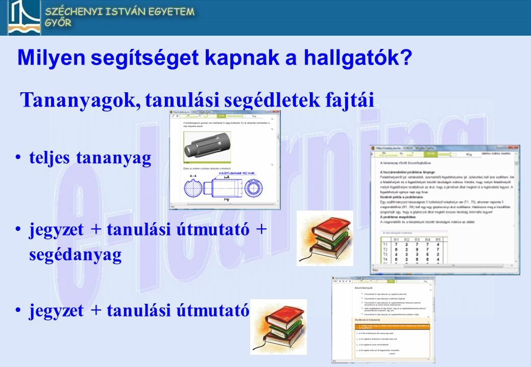 Tananyagok, tanulási segédletek fajtái • teljes tananyag • jegyzet + tanulási útmutató + segédanyag • jegyzet + tanulási útmutató Milyen segítséget ka