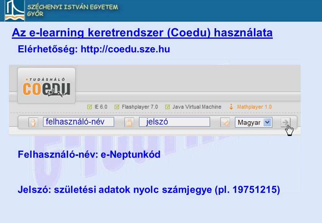 Az e-learning keretrendszer (Coedu) használata Elérhetőség: http://coedu.sze.hu felhasználó-névjelszó Felhasználó-név: e-Neptunkód Jelszó: születési a