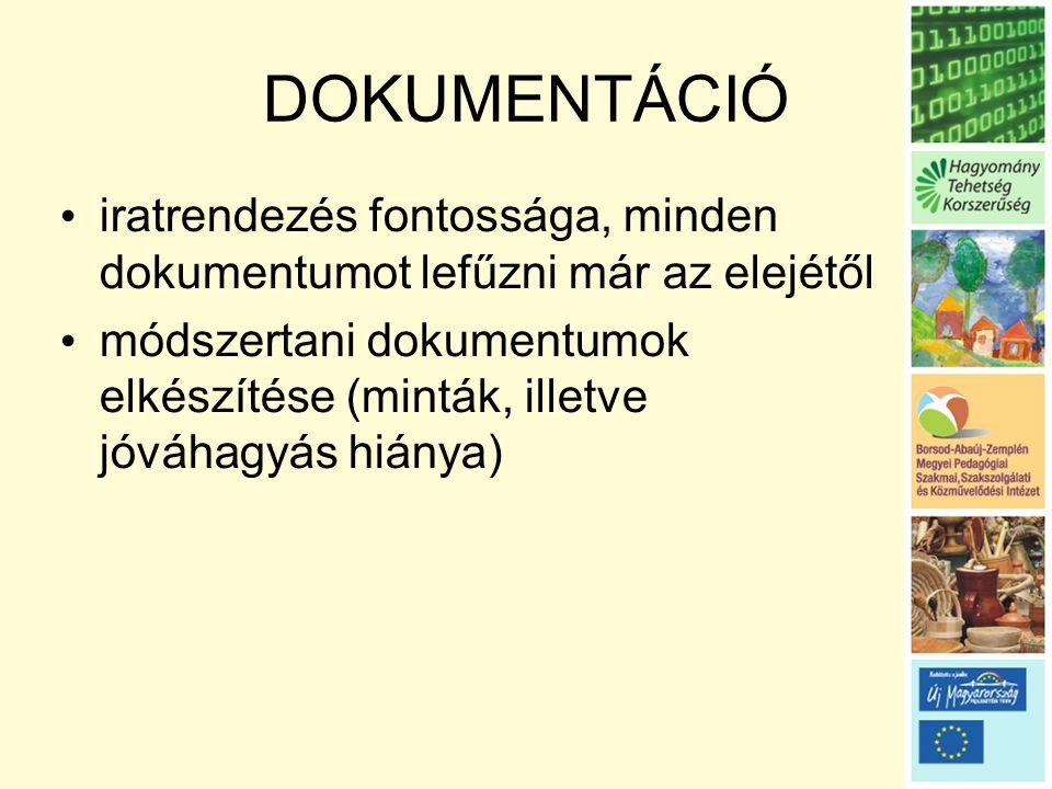 DOKUMENTÁCIÓ • iratrendezés fontossága, minden dokumentumot lefűzni már az elejétől • módszertani dokumentumok elkészítése (minták, illetve jóváhagyás hiánya)