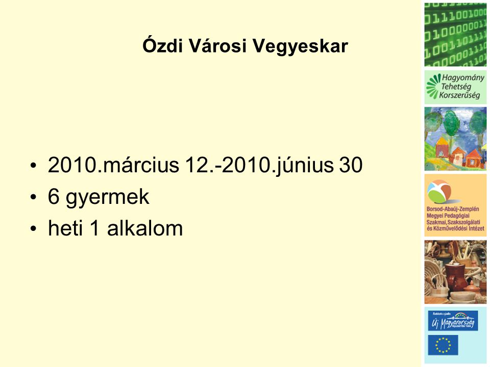 Ózdi Városi Vegyeskar • 2010.március 12.-2010.június 30 • 6 gyermek • heti 1 alkalom