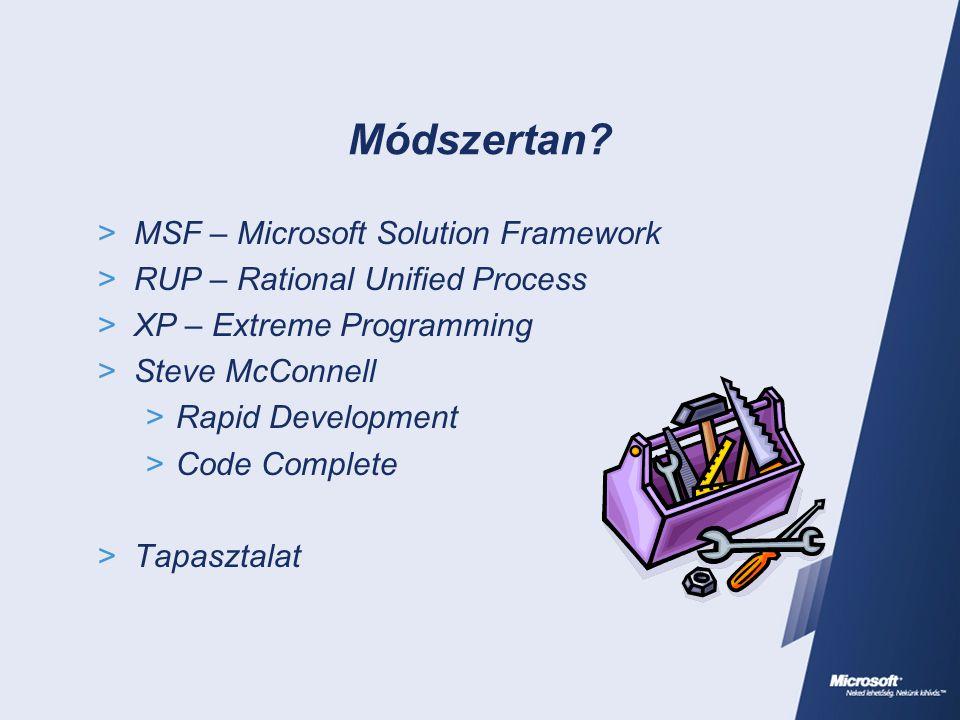 Módszertan?  MSF – Microsoft Solution Framework  RUP – Rational Unified Process  XP – Extreme Programming  Steve McConnell  Rapid Development  C