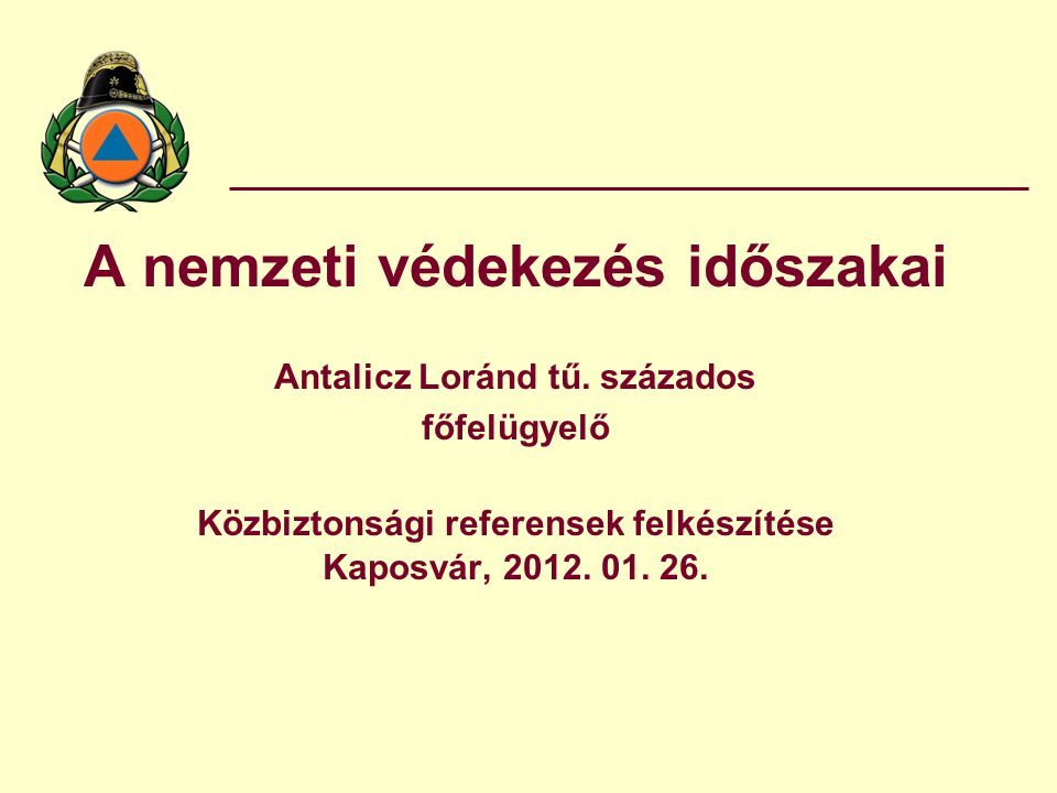 A nemzeti védekezés időszakai Antalicz Loránd tű.