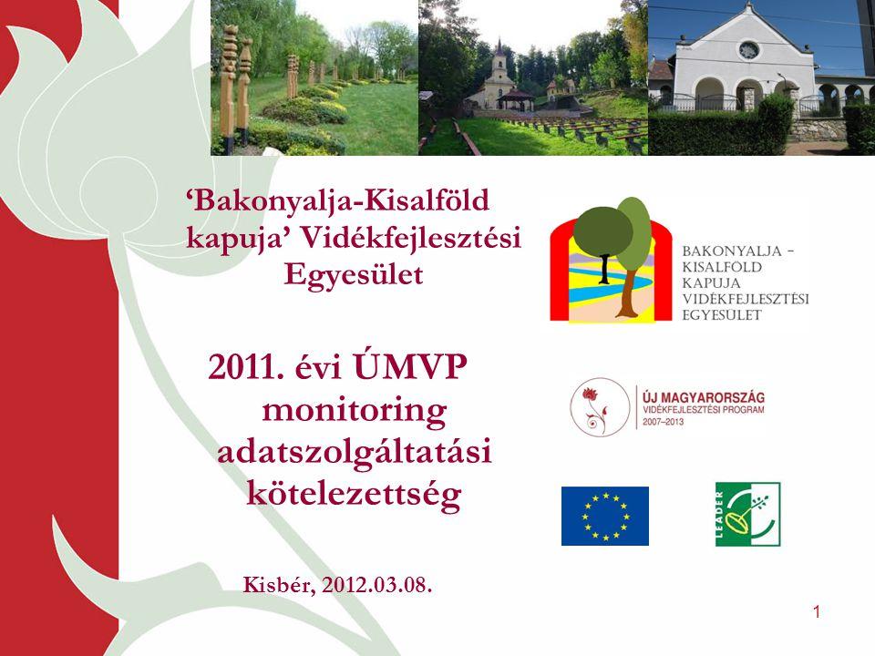 1 'Bakonyalja-Kisalföld kapuja' Vidékfejlesztési Egyesület 2011. évi ÚMVP monitoring adatszolgáltatási kötelezettség Kisbér, 2012.03.08.