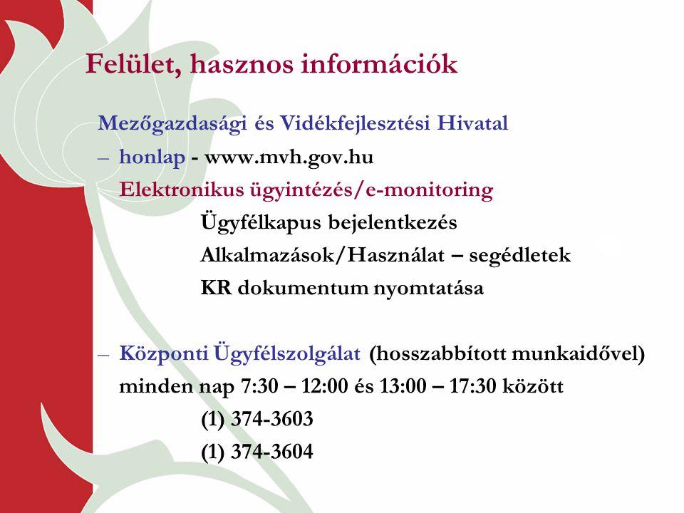 Felület, hasznos információk Mezőgazdasági és Vidékfejlesztési Hivatal –honlap - www.mvh.gov.hu Elektronikus ügyintézés/e-monitoring Ügyfélkapus bejelentkezés Alkalmazások/Használat – segédletek KR dokumentum nyomtatása –Központi Ügyfélszolgálat (hosszabbított munkaidővel) minden nap 7:30 – 12:00 és 13:00 – 17:30 között (1) 374-3603 (1) 374-3604