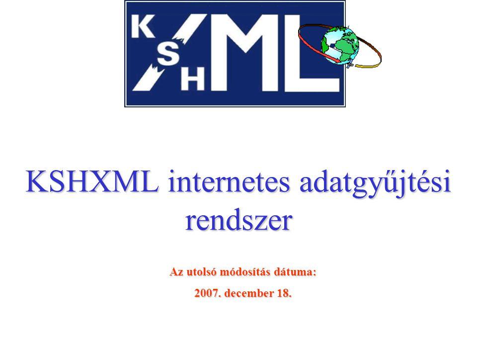 KSHXML internetes adatgyűjtési rendszer Az utolsó módosítás dátuma: 2007. december 18.