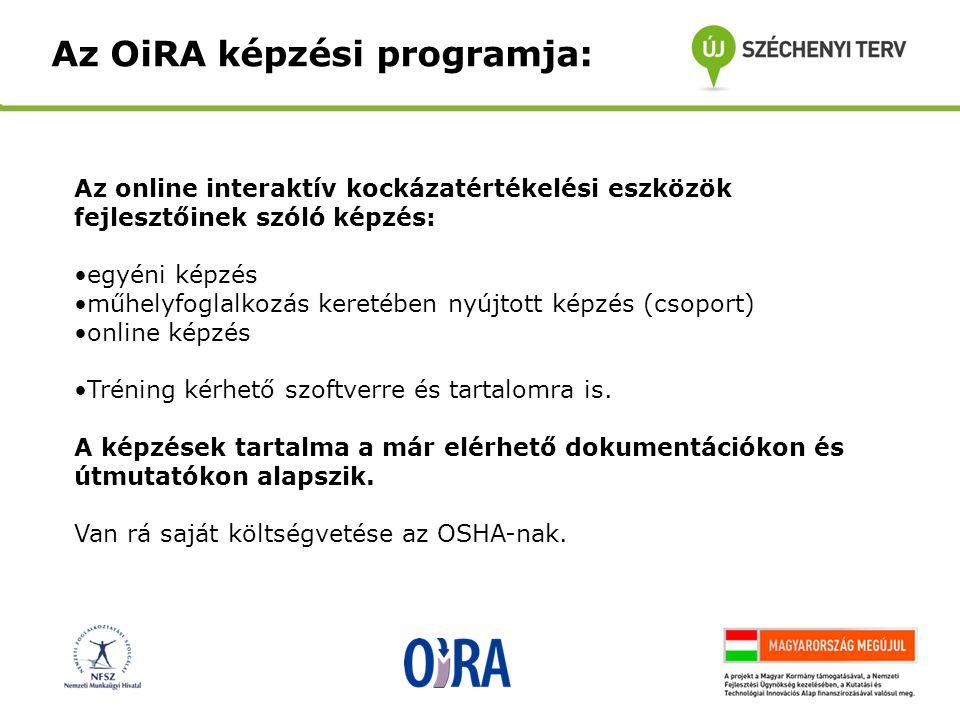 Az OiRA képzési programja: Az online interaktív kockázatértékelési eszközök fejlesztőinek szóló képzés: •egyéni képzés •műhelyfoglalkozás keretében nyújtott képzés (csoport) •online képzés •Tréning kérhető szoftverre és tartalomra is.