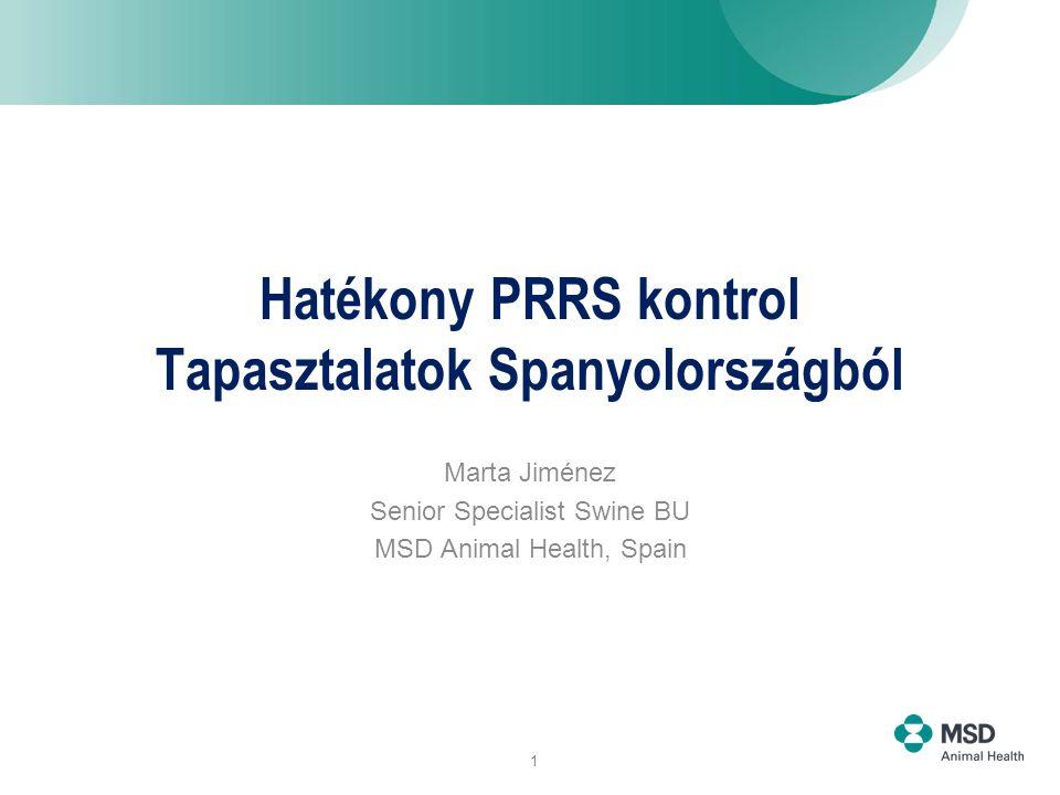 1 Hatékony PRRS kontrol Tapasztalatok Spanyolországból Marta Jiménez Senior Specialist Swine BU MSD Animal Health, Spain