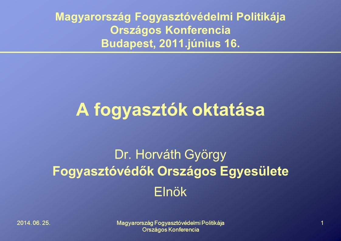 Magyarország Fogyasztóvédelmi Politikája Országos Konferencia Budapest, 2011.június 16.