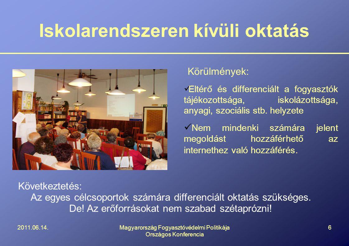 Iskolarendszeren kívüli oktatás Körülmények:  Eltérő és differenciált a fogyasztók tájékozottsága, iskolázottsága, anyagi, szociális stb.
