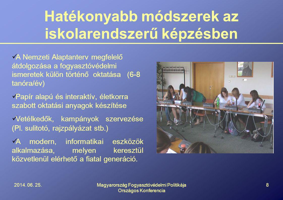 Hatékonyabb módszerek az iskolarendszerű képzésben  A Nemzeti Alaptanterv megfelelő átdolgozása a fogyasztóvédelmi ismeretek külön történő oktatása (6-8 tanóra/év)  Papír alapú és interaktív, életkorra szabott oktatási anyagok készítése  Vetélkedők, kampányok szervezése (Pl.